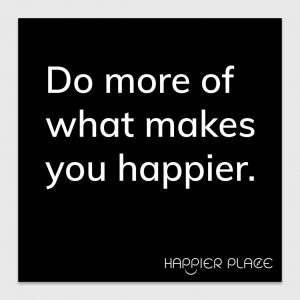 Makes You Happier Sticker text on black: Do more of what makes you happier. Happier Place H001-STC-HA-BK