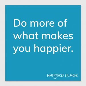 What Makes You Happier - Happier Place