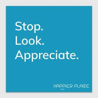 Gratitude Moment Sticker text on blue: Stop. Look. Appreciate. - Happier Place - H001-STC-ST-BUL