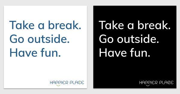 Take a break sticker text on white: Take a break. Go outside. Have fun. - Happier Place - H001-STC-TK