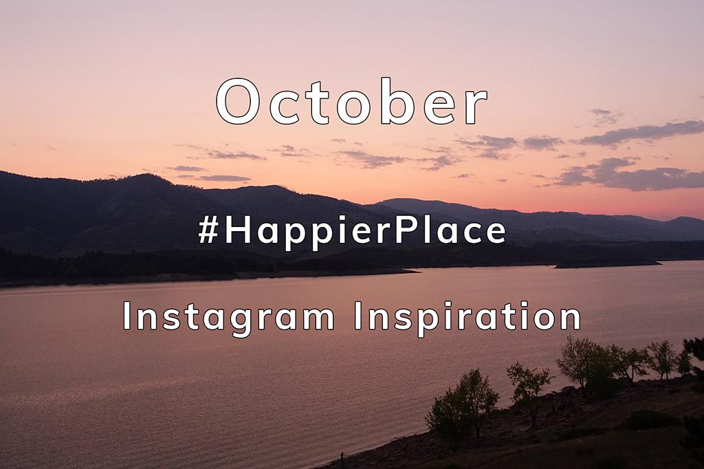 October #HappierPlace Instagram Inspiration