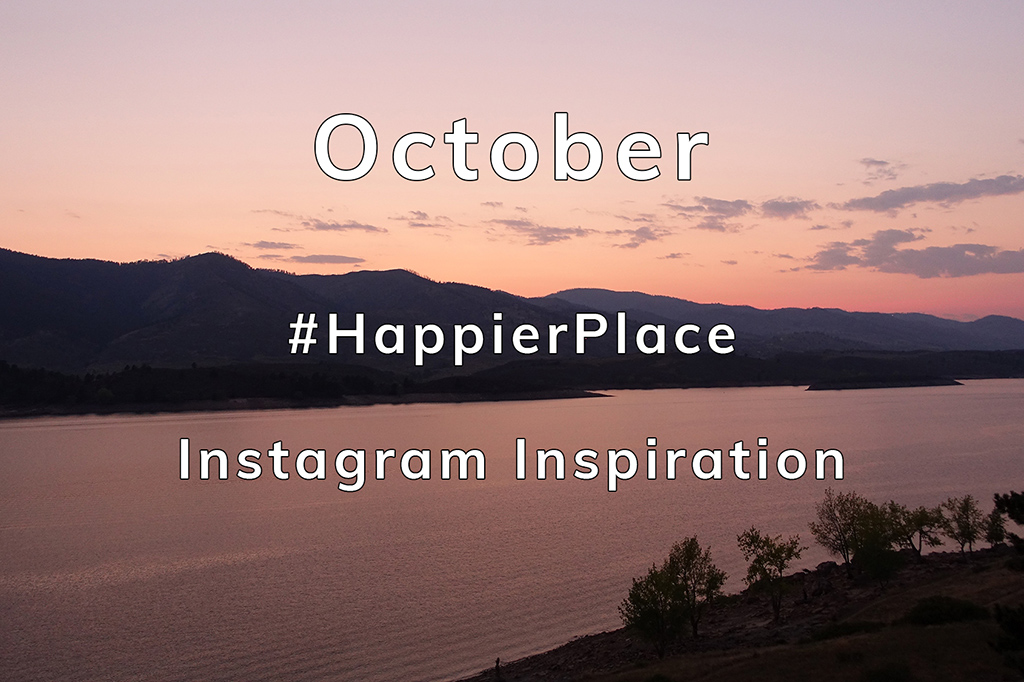 October #HappierPlace Instagram Inspiration
