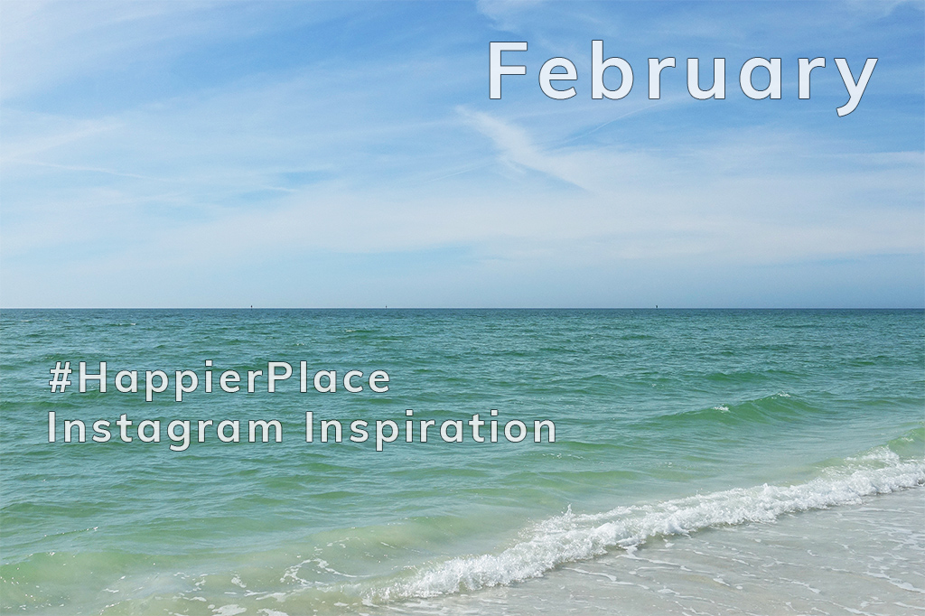 Our favorite photos shared on Instagram in February with the hashtag #HappierPlace