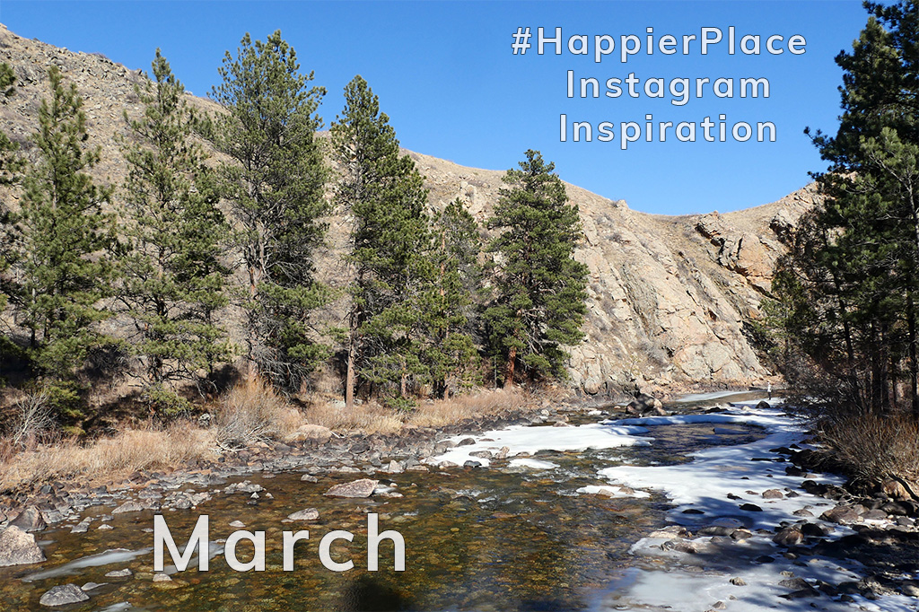 #HappierPlace Instagram Inspiration March 2018 from the Poudre River Canyon in Colorado