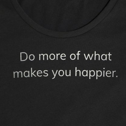 Makes You Happier T-Shirt text - Do more of what makes you happier - white on grey - Happier Place