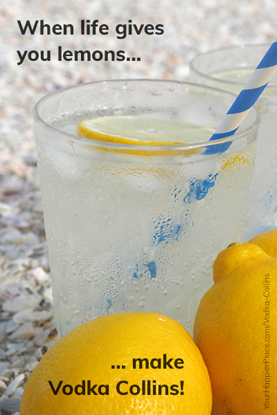 When life gives you lemons, make Vodka Collins - Happier Place