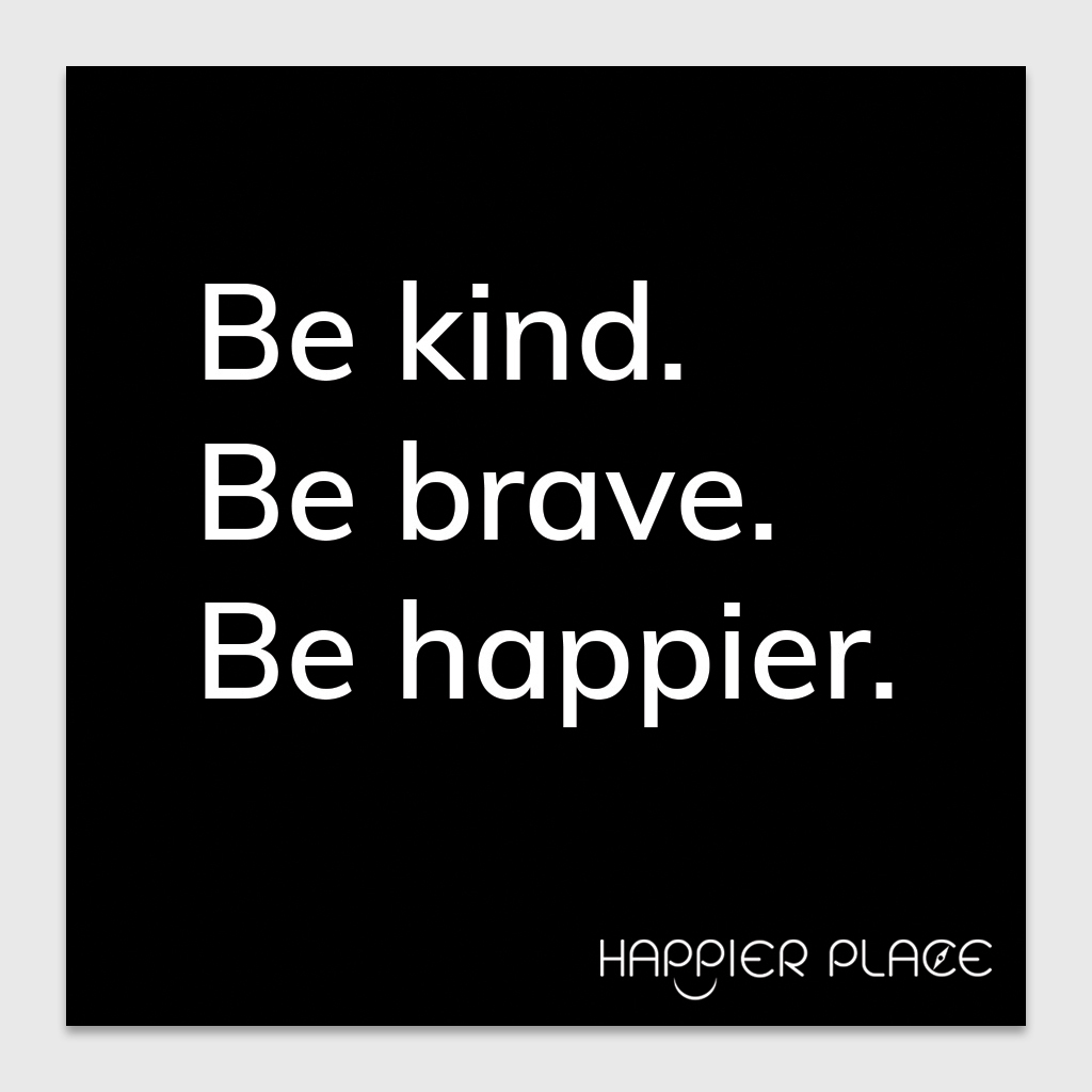 Be kind. Be brave. Be happier. -- 3x3 inches, weather-resistant vinyl \'Be Happier\' Sticker by Happier Place. White text on black. Also available with white text on blue and blue text on white. #happierplace #BeKind #BeBrave #inspirationalquote #quote #inspiration #motivation