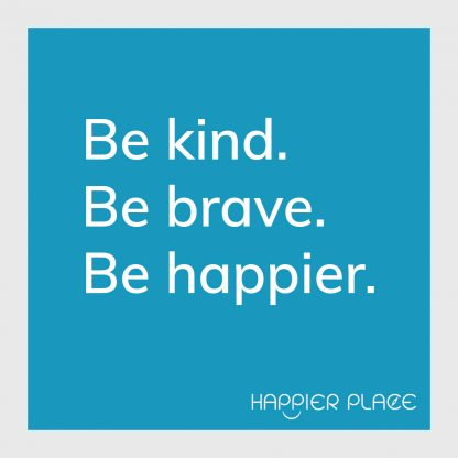 Be Kind Sticker: Be kind. Be brave. Be happier. - Happier Place - on blue - H006-STC-BB-BU