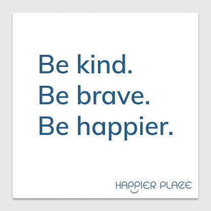 Be Kind Sticker: Be kind. Be brave. Be happier. - Happier Place - on white - H006-STC-BB-BWH