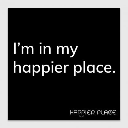My Happier Place Sticker - text on black: I'm in my happier place. - Happier Place - H006-STC-IM-BK