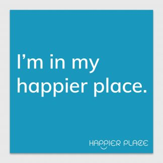 My Happier Place Sticker - text on blue: I'm in my happier place. - Happier Place - H006-STC-IM-BU
