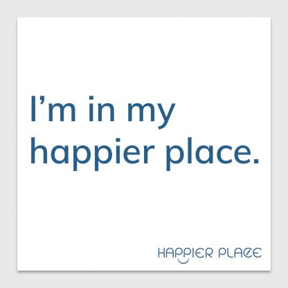 My Happier Place Sticker - text on white: I'm in my happier place. - Happier Place - H006-STC-IM-BWH
