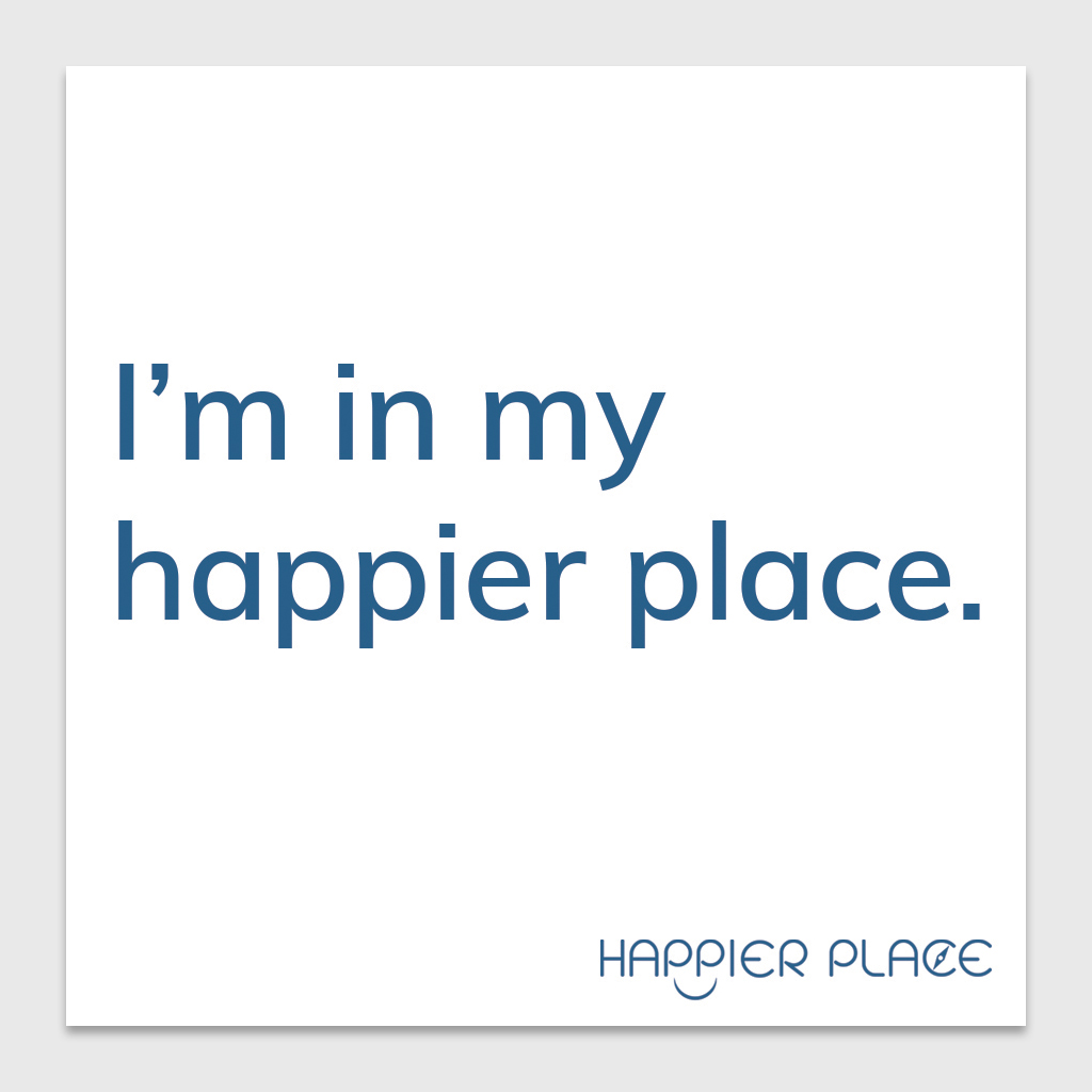 Declare YOUR happier place with a \