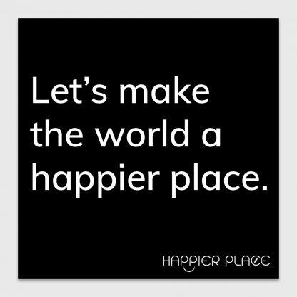 Happier World Sticker - text on black: Let's make the world a happier place. - Happier Place - H006-STC-LM-BK