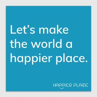 Happier World Sticker - text on blue: Let's make the world a happier place. - Happier Place - H006-STC-LM-BUL