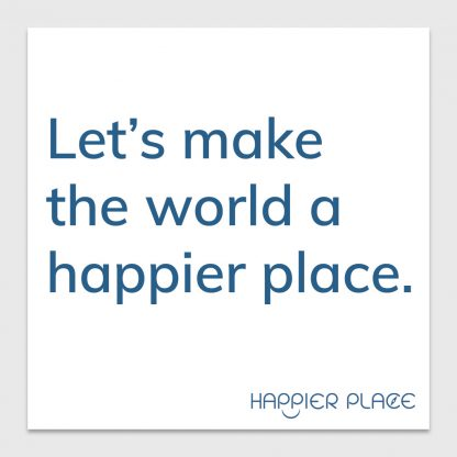Happier World Sticker - text on white: Let's make the world a happier place. - Happier Place - H006-STC-LM-BWH