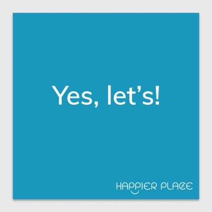 Yes Let's Sticker - text on blue: Yes, let's! - Happier Place - H006-STC-YL-BUL