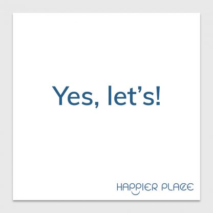 Yes Let's Sticker - text on white: Yes, let's! - Happier Place - H006-STC-YL-BWH