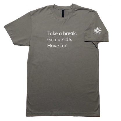 H012-TSH-TK-GY - guys Take A Break T-Shirt - white on warm grey, front: Take A Break. Go outside. Have fun. - Happier Place