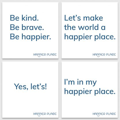 Make-happier stickers kit by Happier Places features the slogans: Be kind. Be brave. Be happier. + Let's make the world a happier place. + Yes, let's. + I'm in my happier place.
