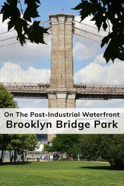 On The Post-Industrial Waterfront: Brooklyn Bridge Park (Brooklyn, NY)