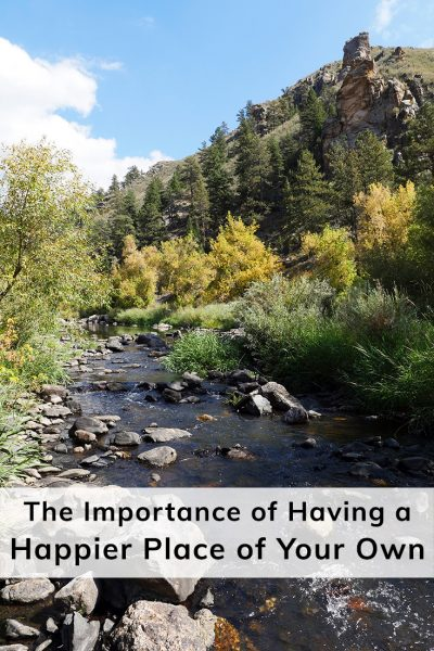 The Importance of Having a #HappierPlace of Your Own, like the Cache la Poudre River in Colorado