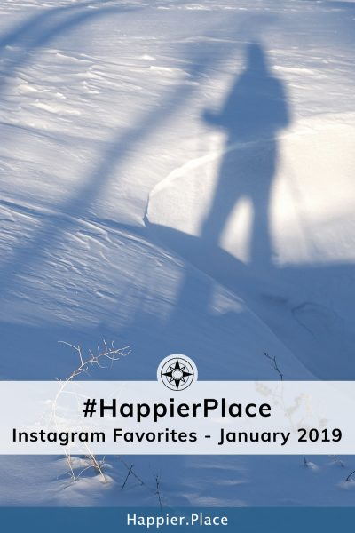 #HappierPlace Instagram Favorites – January 2019