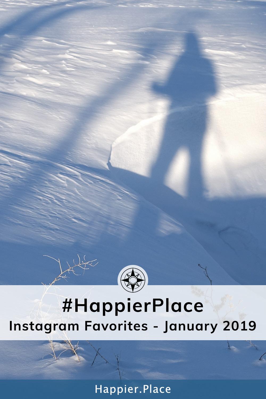 #HappierPlace Instagram Favorites - January 2019