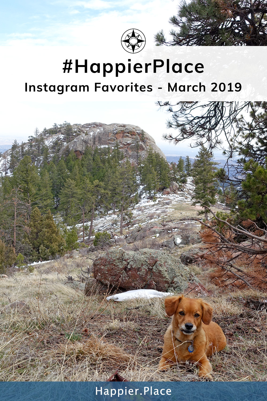 #HappierPlace Instagram Favorites: March 2019