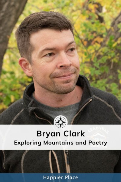 Bryan Clark - Exploring Mountains and Poetry in Colorado - Happier Place