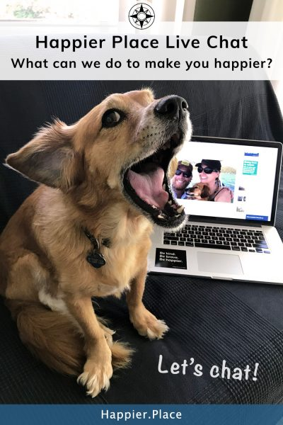 Happier Place Live Chat with Whiskey Dog and laptop: what can we do to make you happier? Let's chat!