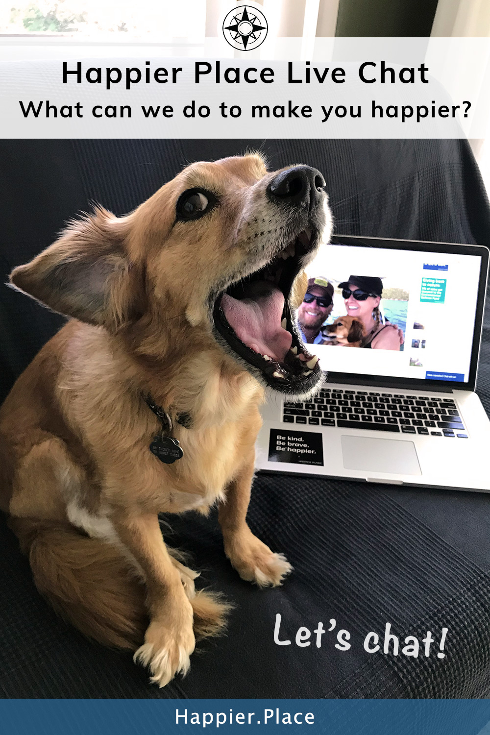 Happier Place Live Chat with Whiskey Dog and laptop: what can we do to make you happier? Let\'s chat!
