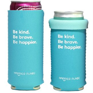 The Happier Place Be Kind Be Brave Be Happier Slim Can Cooler fits 12 oz. and 9 oz. cans. It keeps your slim beverages cool and inspires to be kind, be brave and be happier.
