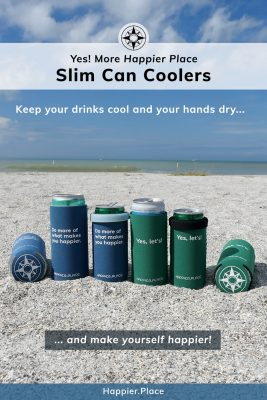 Yes more Happier Place Slim Can Coolers, cozies, beach, Yes let's and Do more of what makes you happier, keep your drinks cooler, your hands dry, makes yourself happier