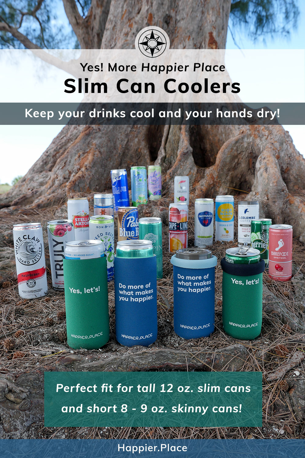Happier Place Slim can coolers fit 12 oz slim cans for hard seltzers, cocktails, energy drinks, beers and 8 - 9 oz. short cans for wine, coffee