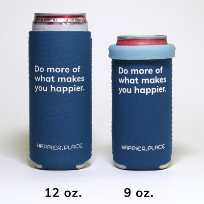 Do more of what makes you happier slim can cozie, Happier Place, indigo blue, fits tall 12 oz and short 8 - 9 oz skinny cans