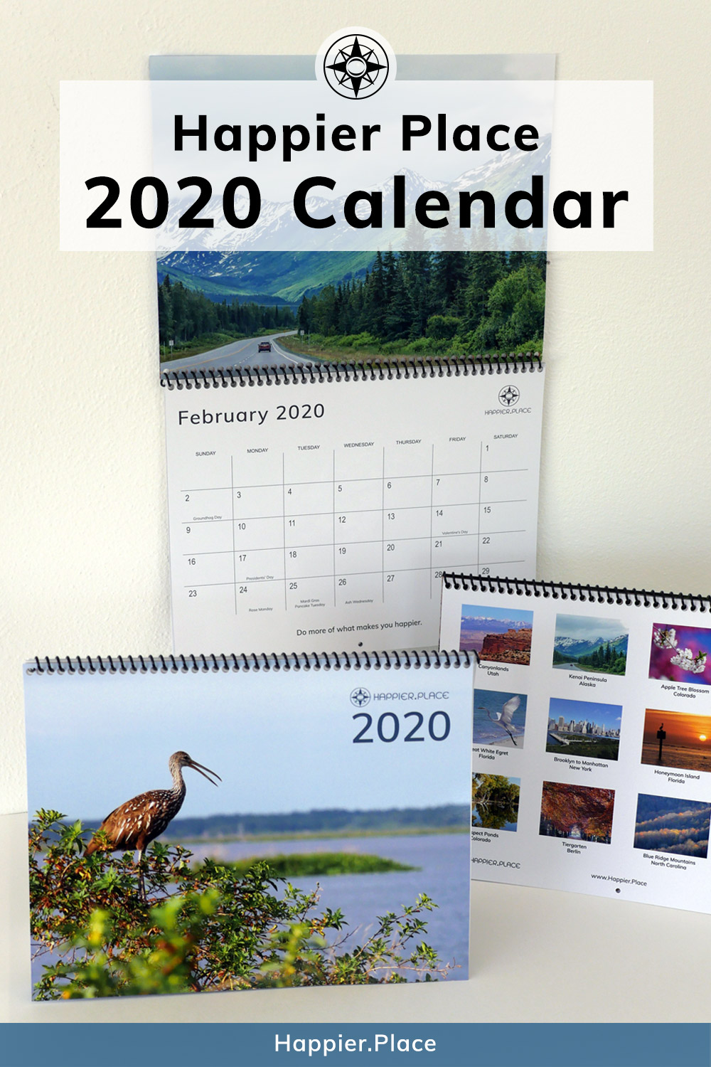 The 2020 Happier Place Wall Calendar features original nature photography, inspiring slogans and lots of important and fun dates to remember and celebrate.  #HappierPlace #naturephotography #2020calendar