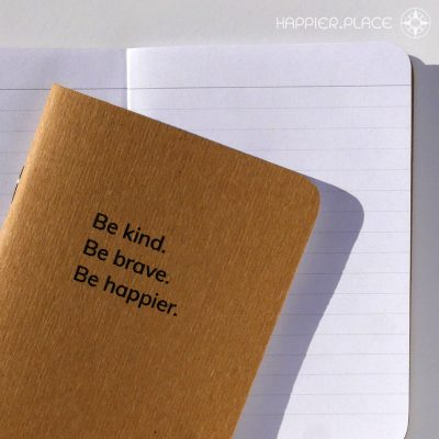 Be kind. Be brave. Be happier. notebook, lined pages, Happier Place