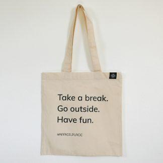 Take a break shoulder bag, Happier Place, go outside, have fun, cotton, tote