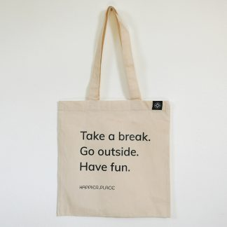 Take a break shoulder bag, Happier Place, go outside, have fun, cotton, tote