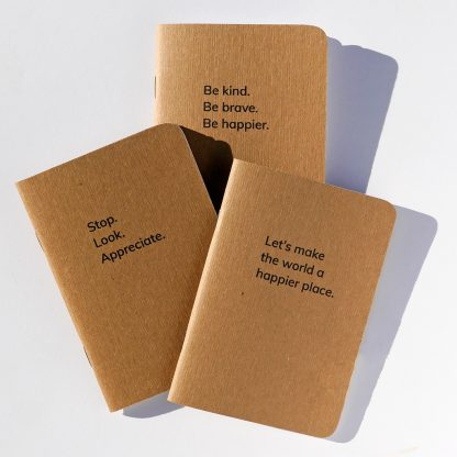 Happier Place pocket-sized Notebook Collection: Be Kind. Be Brave. Be Happier + Stop Look Appreciate + Let's make the world a happier place - Sustainably made, recycled paper, plant-based ink.