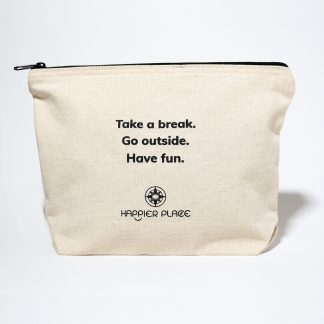 Take a break Go outside Have fun Happier Place zippered canvas always-ready bag