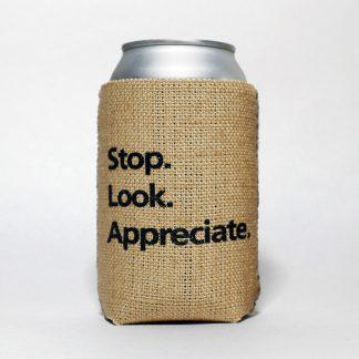 Stop Look Appreciate burlap cozie can cooler Happier Place