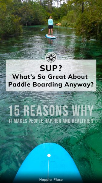 What's so great about stand-up paddle boarding anyway? 15 Reasons why it makes people happier and healthier. HappierPlace