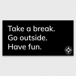 Take a break. Go outside. Have fun. Happier Place bumper sticker, txt214 black