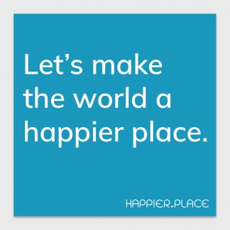 Let's make the world a happier place. white text on blue