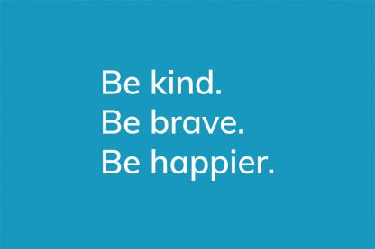 Be kind. Be brave. Be happier. - HappierPlace txt203 blue