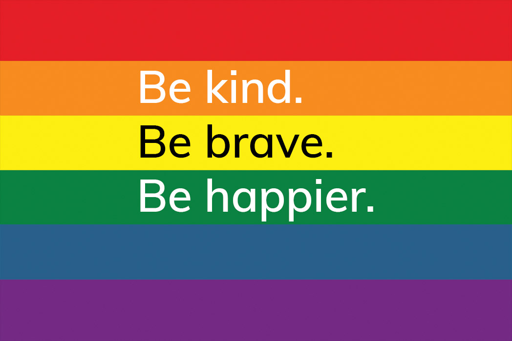 be kind. be brave. be happier. rainbow flag, happier place
