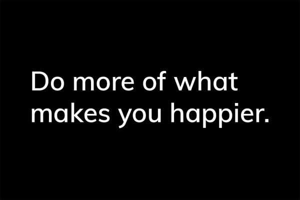 Do more of what makes you happier. - HappierPlace txt206 black