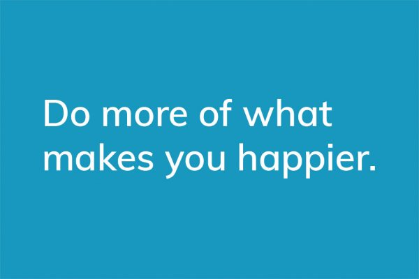 Do more of what makes you happier. - HappierPlace txt205 blue